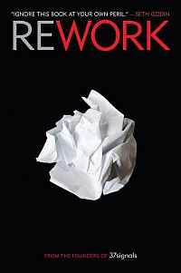 Rework: Change The Way You Work Forever (Hardcover)