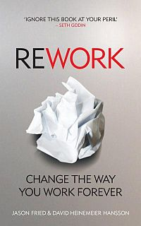 Rework: Change The Way You Work Forever (Paperback)