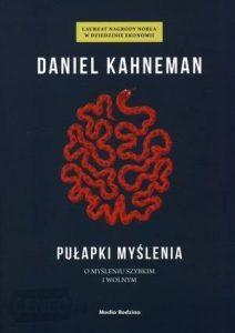 Daniel Kahneman: Pułapki Myślenia. O myśleniu szybkim i wolnym