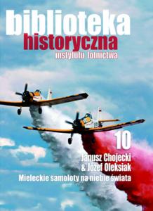 Janusz Chojecki & Józef Oleksiak: Mieleckie samoloty na niebie świata