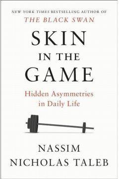 Nassim Nicholas Taleb: Skin in the game. Hidden Asymmetries in Daily Life